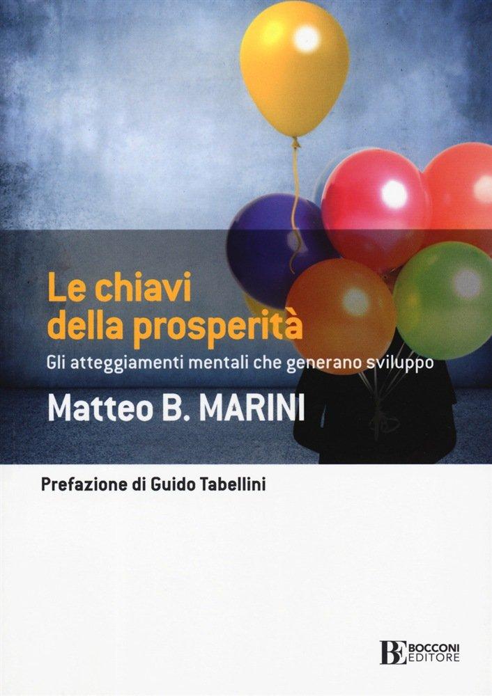 """""""Le chiavi della prosperità. Gli atteggiamenti mentali che generano sviluppo"""" di Matteo Marini"""