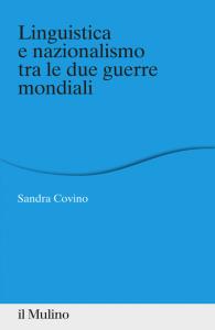 Linguistica e nazionalismo tra le due guerre mondiali, Sandra Covino