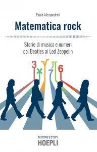 Matematica rock. Storie di musica e numeri dai Beatles ai Led Zeppelin, Paolo Alessandrini