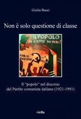 """""""Non è solo questione di classe. Il """"popolo"""" nel discorso del Partito comunista italiano (1921-1991)"""" di Giulia Bassi"""