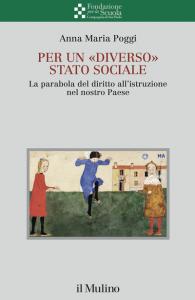 """Per un """"diverso"""" Stato sociale. La parabola del diritto all'istruzione nel nostro Paese, Anna Maria Poggi"""