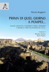 """""""Prima di quel giorno a Pompei… Tecniche costruttive, vulnerabilità sismica, riparazioni e rinforzi al tempo dell'eruzione del 79 d.C."""" di Nicola Ruggieri"""