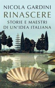 Rinascere. Storie e maestri di un'idea italiana, Nicola Gardini