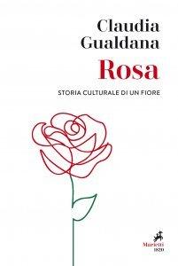 Rosa. Storia culturale di un fiore, Claudia Gualdana