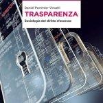 """""""Trasparenza. Sociologia del diritto d'accesso"""" di Daniel Pommier Vincelli"""
