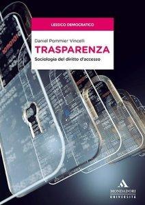 Trasparenza. Sociologia del diritto d'accesso, Daniel Pommier Vincelli