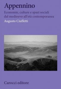 Appennino. Economie, culture e spazi sociali dal medioevo all'età contemporanea, Augusto Ciuffetti