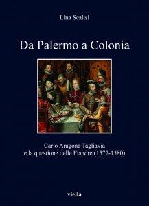 Da Palermo a Colonia. Carlo Aragona Tagliavia e la questione delle Fiandre (1577-1580), Lina Scalisi