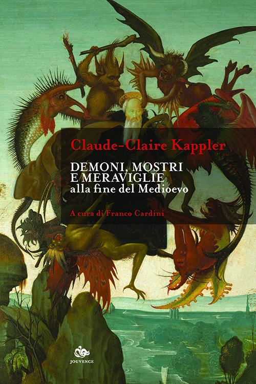 """""""Demoni, mostri e meraviglie alla fine del Medioevo"""" di Claude-Claire Kappler, a cura di Franco Cardini"""
