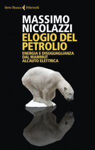 Elogio del petrolio. Energia e disuguaglianza dal mammuth all'auto elettrica, Massimo Nicolazzi