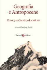"""""""Geografia e antropocene. Uomo, ambiente, educazione"""" a cura di Cristiano Giorda"""