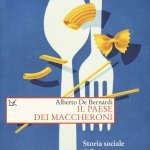 """""""Il paese dei maccheroni. Storia sociale della pasta"""" di Alberto De Bernardi"""