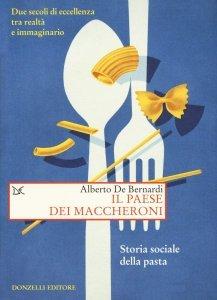 Il paese dei maccheroni. Storia sociale della pasta, Alberto De Bernardi