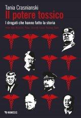 """""""Il potere tossico. I drogati che hanno fatto la storia. Hitler, Mao, Mussolini, Pétain, Churchill, Franco, Kennedy, Stalin"""" di Tania Crasnianski"""