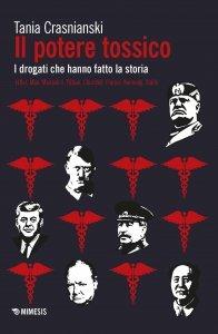 Il potere tossico. I drogati che hanno fatto la storia. Hitler, Mao, Mussolini, Pétain, Churchill, Franco, Kennedy, Stalin, Tania Crasnianski