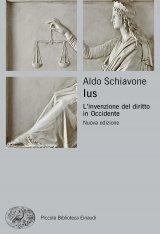 """""""Ius. L'invenzione del diritto in Occidente"""" di Aldo Schiavone"""