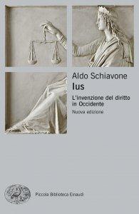 Ius. L'invenzione del diritto in Occidente, Aldo Schiavone