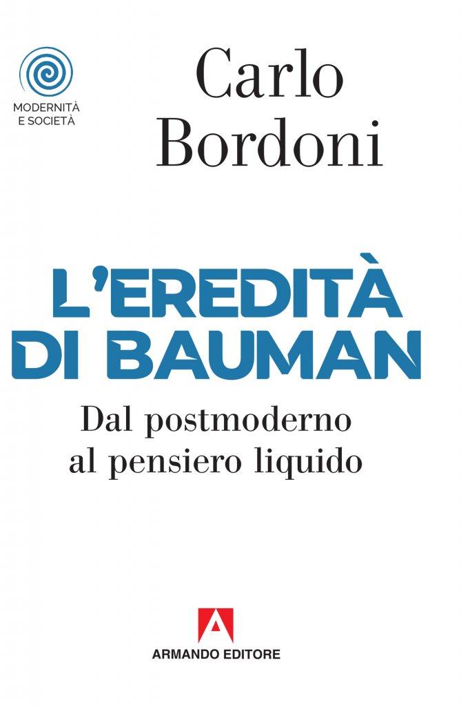 """""""L'eredità di Bauman. Dal postmoderno al pensiero liquido"""" di Carlo Bordoni"""