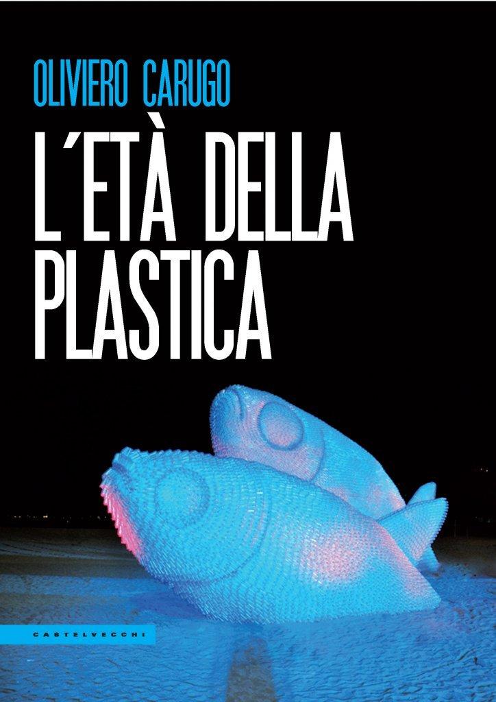 """""""L'età della plastica"""" di Oliviero Carugo"""