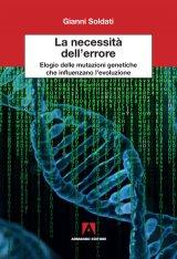 """""""La necessità dell'errore. Elogio delle mutazioni genetiche che influenzano l'evoluzione"""" di Gianni Soldati"""