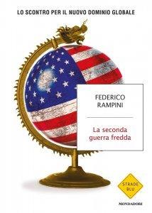 La seconda guerra fredda. Lo scontro per il nuovo dominio globale, Federico Rampini