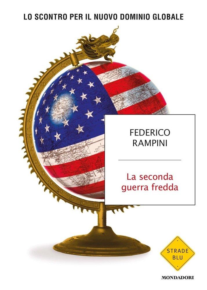 """""""La seconda guerra fredda. Lo scontro per il nuovo dominio globale"""" di Federico Rampini"""