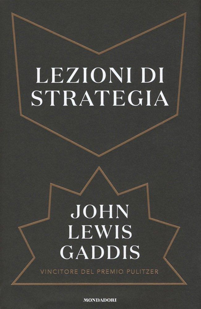 """""""Lezioni di strategia"""" di John Lewis Gaddis"""