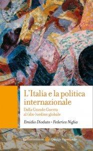L'Italia e la politica internazionale. Dalla Grande Guerra al (dis-)ordine globale, Emidio Diodato, Federico Niglia