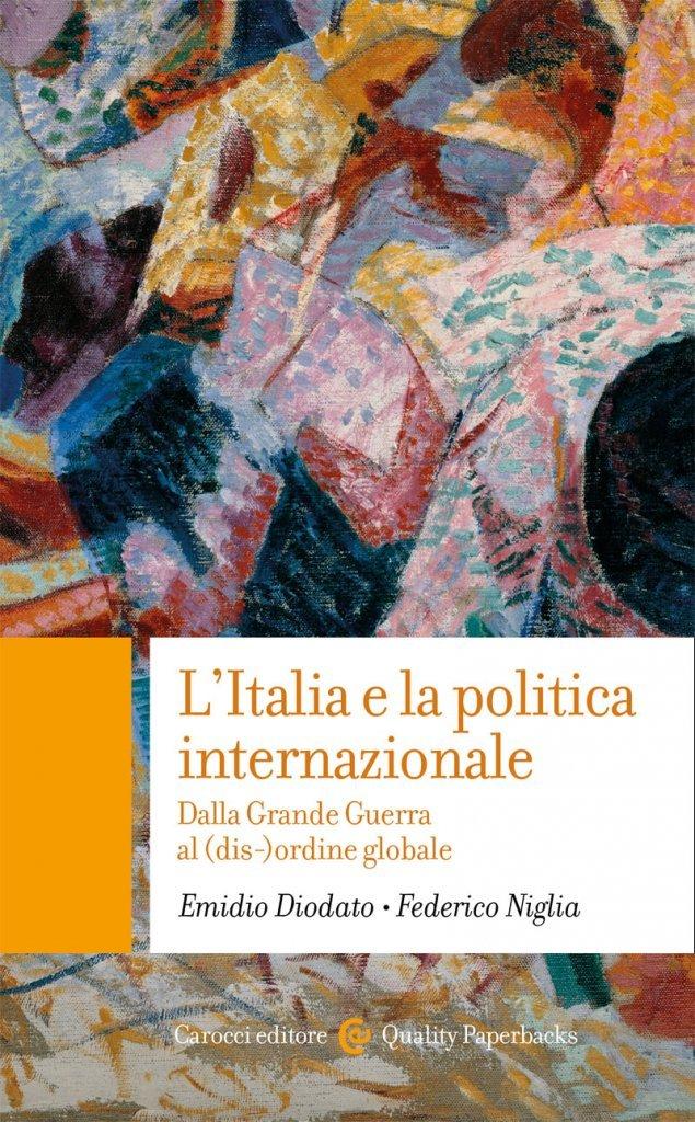 """""""L'Italia e la politica internazionale. Dalla Grande Guerra al (dis-)ordine globale"""" di Emidio Diodato e Federico Niglia"""