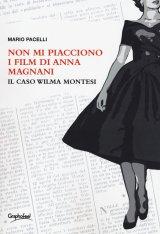 """""""Non mi piacciono i film di Anna Magnani. Il caso Wilma Montesi"""" di Mario Pacelli"""