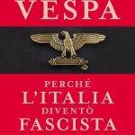 """""""Perché l'Italia diventò fascista"""" di Bruno Vespa"""