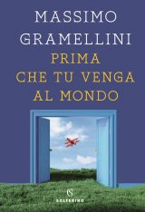 """""""Prima che tu venga al mondo"""" di Massimo Gramellini: trama e recensione"""