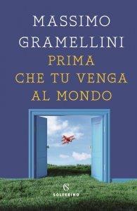 Prima che tu venga al mondo, Massimo Gramellini, recensione