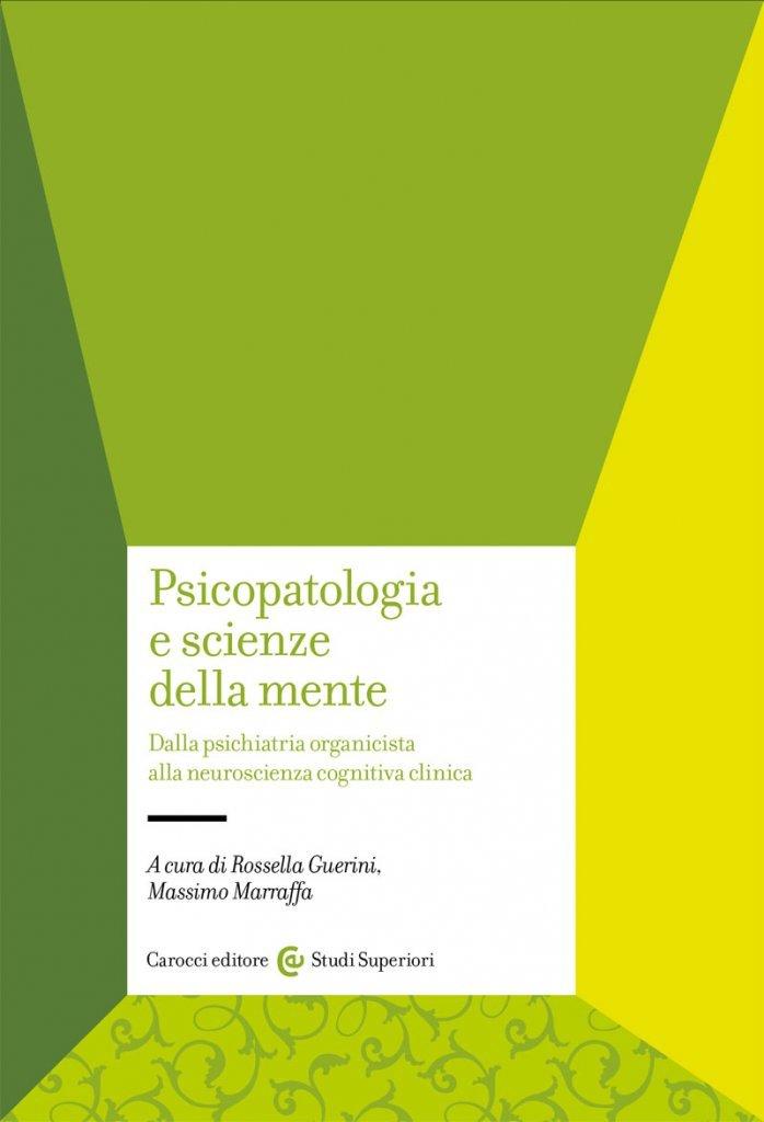 """""""Psicopatologia e scienze della mente. Dalla psichiatria organicista alla neuropsichiatria cognitiva"""" di Massimo Marraffa e Rossella Guerini"""