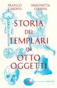 Storia dei templari in otto oggetti, Simonetta Cerrini, Franco Cardini