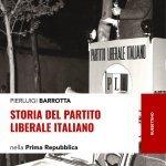"""""""Storia del Partito liberale italiano nella Prima Repubblica"""" di Pierluigi Barrotta"""