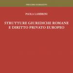 """""""Strutture giuridiche romane e diritto privato europeo"""" di Paola Lambrini"""