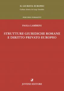 Strutture giuridiche romane e diritto privato europeo, Paola Lambrini