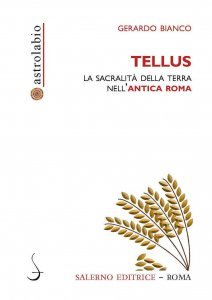 Tellus. La sacralità della terra nell'Antica Roma, Gerardo Bianco