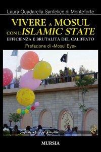 Vivere a Mosul con l'Islamic State. Efficienza e brutalità del Califfato, Laura Quadarella Sanfelice di Monteforte