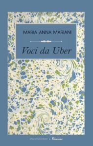 Voci da Uber. Confessioni a motore, Maria Anna Mariani