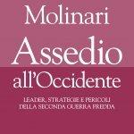 """""""Assedio all'Occidente. Leader, strategie e pericoli della seconda guerra fredda"""" di Maurizio Molinari"""