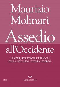 Assedio all'Occidente. Leader, strategie e pericoli della seconda guerra fredda, Maurizio Molinari