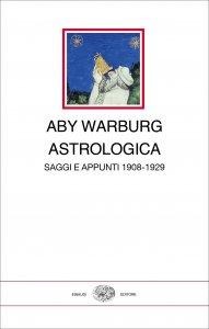 Astrologica. Saggi e appunti 1908-1929, Aby Warburg, Maurizio Ghelardi