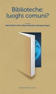 Biblioteche: luoghi comuni?, Maria Vittoria Calvi, Giuseppe Sergio, Alberto Bramati