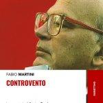 """""""Controvento. La vera storia di Bettino Craxi"""" di Fabio Martini"""