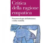"""""""Critica della ragione empatica. Fenomenologia dell'altruismo e della crudeltà"""" di Anna Donise"""