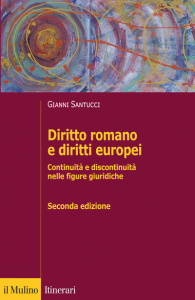 Diritto romano e diritti europei. Continuità e discontinuità nelle figure giuridiche, Gianni Santucci