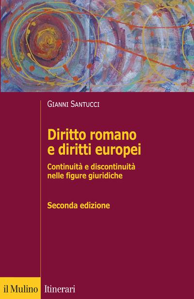 """""""Diritto romano e diritti europei. Continuità e discontinuità nelle figure giuridiche"""" di Gianni Santucci"""