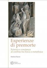 """""""Esperienze di premorte. Scienza e coscienza al confine tra fisica e metafisica"""" di Enrico Facco"""
